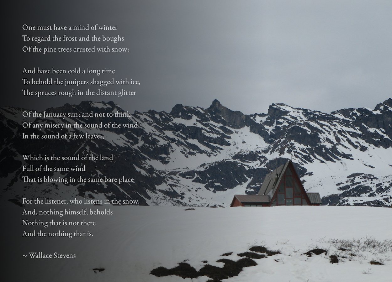 The Snow Man ~ Wallace Stevens (Hatcher Pass, Alaska).